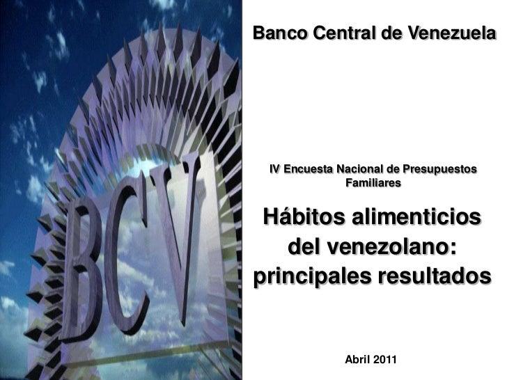 Banco Central de Venezuela<br />IV Encuesta Nacional de Presupuestos Familiares<br />Hábitos alimenticios<br />del venezol...