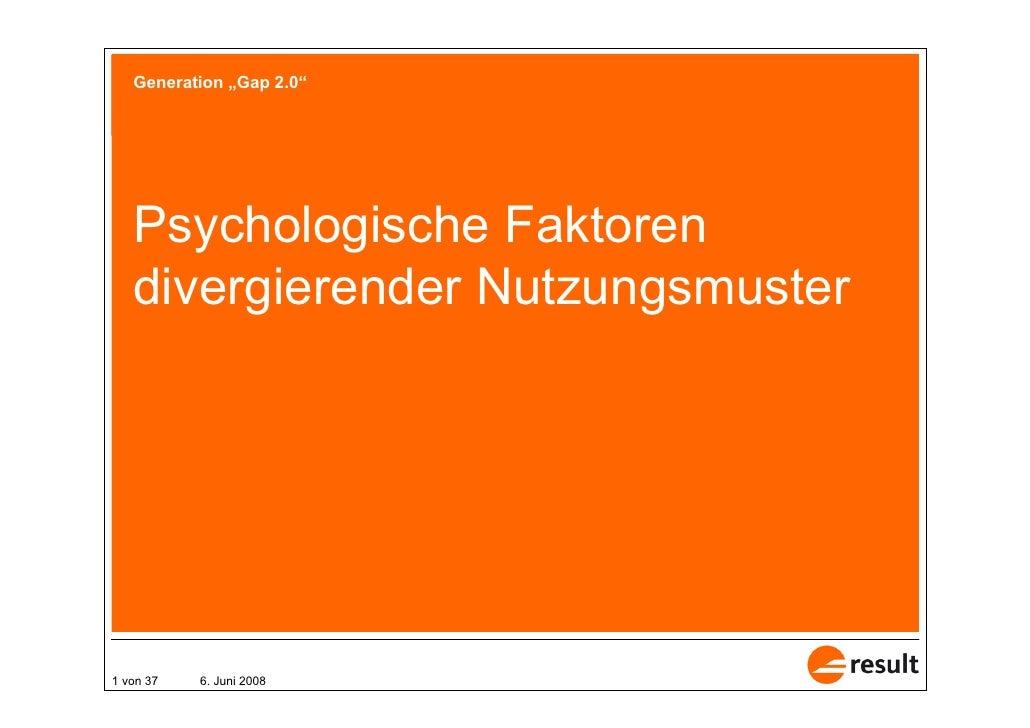 """Generation """"Gap 2.0""""        Psychologische Faktoren    divergierender Nutzungsmuster     1 von 37   6. Juni 2008"""