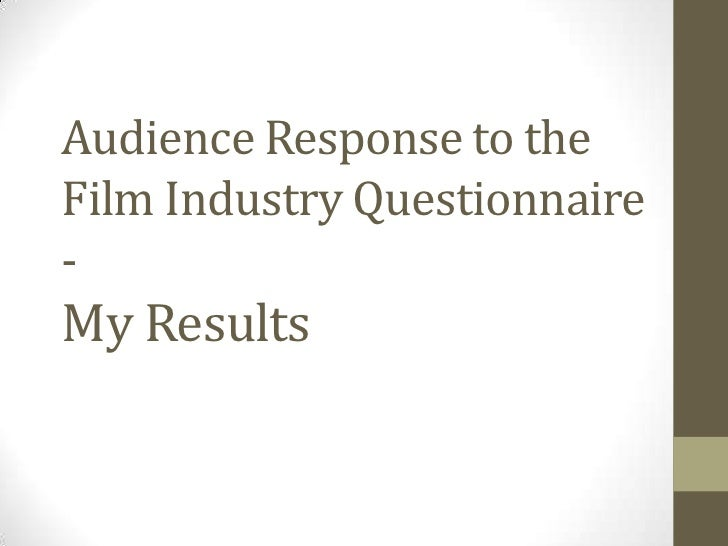 Audience Response to the Film Industry Questionnaire -My Results<br />