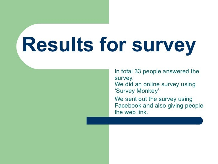 Results for survey In total 33 people answered the survey.  We did an online survey using 'Survey Monkey' We sent out the ...