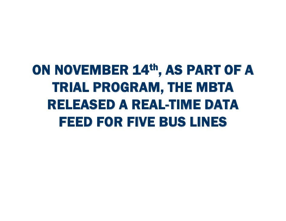 ON NOVEMBER 14th, AS PART OF A    TRIAL PROGRAM, THE MBTA   RELEASED A REAL-TIME DATA     FEED FOR FIVE BUS LINES