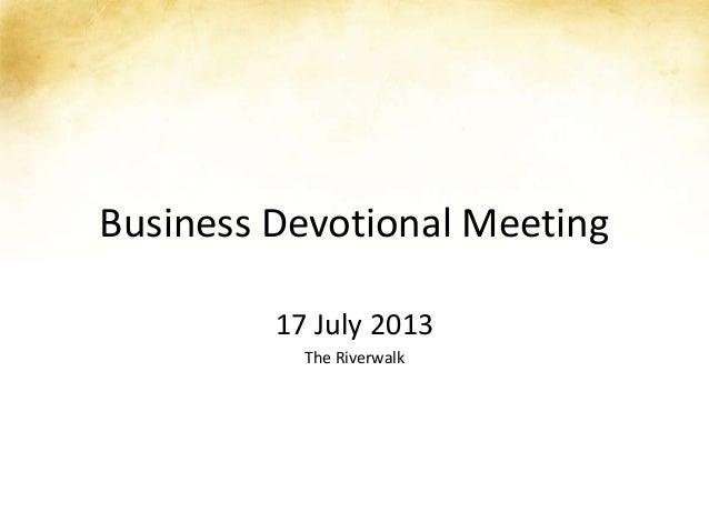 Business Devotional Meeting 17 July 2013 The Riverwalk