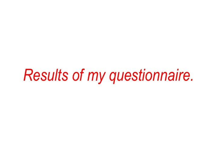 Results of my questionnaire.