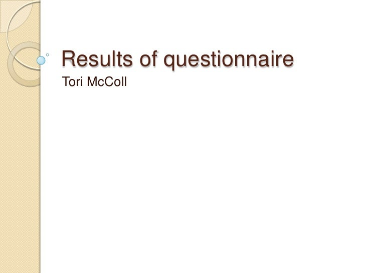 Results of questionnaire <br />Tori McColl<br />