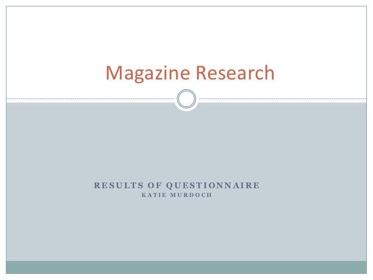Magazine ResearchRESULTS OF QUESTIONNAIRE      KATIE MURDOCH