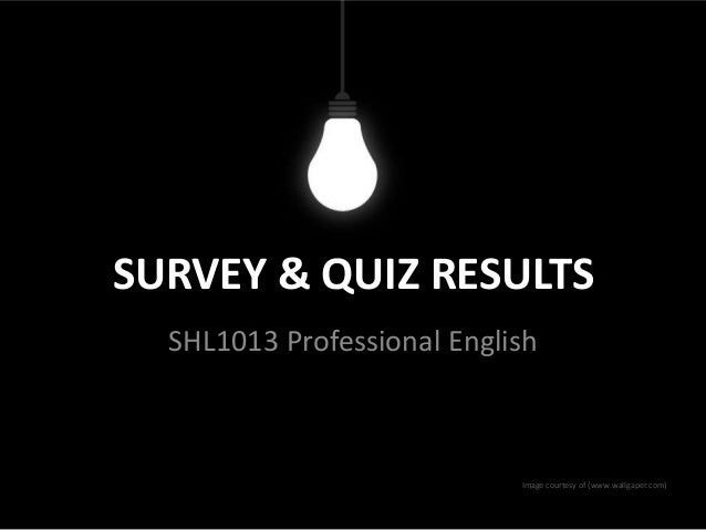 SURVEY & QUIZ RESULTS SHL1013 Professional English  Image courtesy of (www.wallgaper.com)