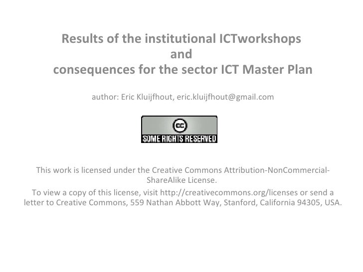 Results of the institutional ICTworkshops  and  consequences for the sector ICT Master Plan author: Eric Kluijfhout, eric....