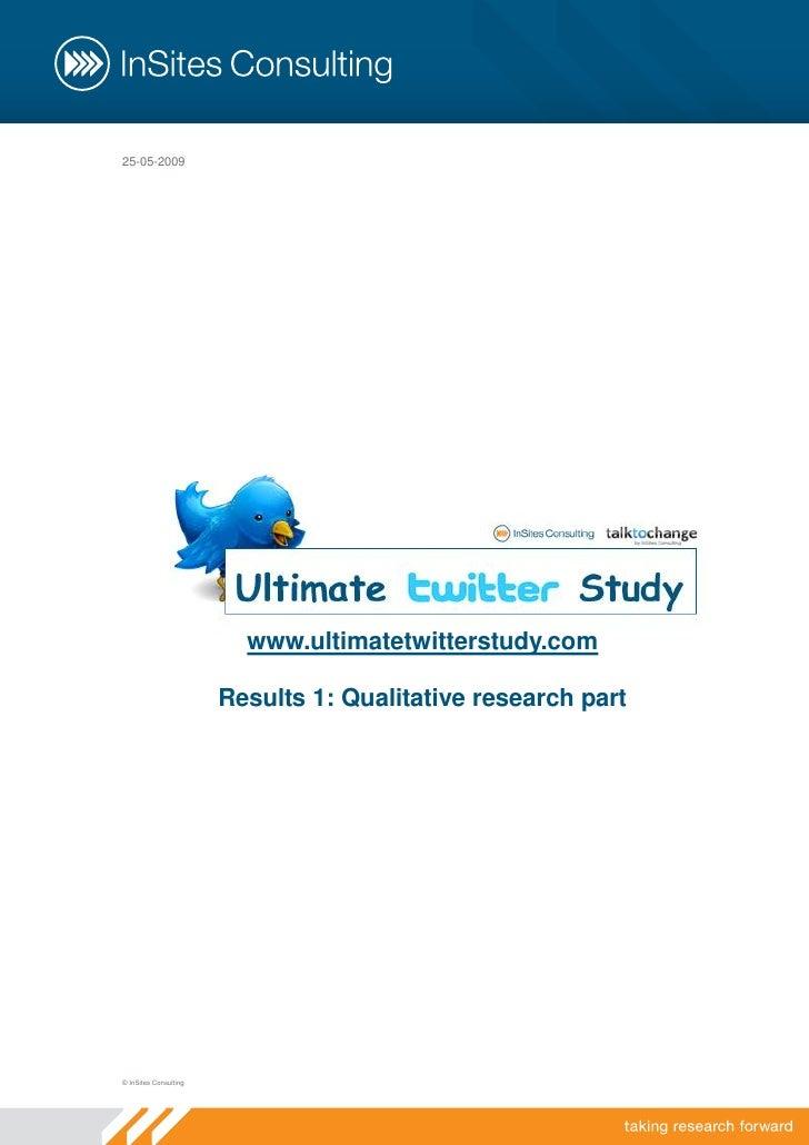 25-05-2009                              www.ultimatetwitterstudy.com                         Results 1: Qualitative resear...