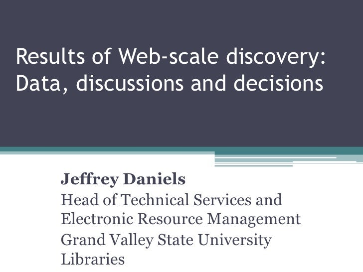 Results of Web-scale discovery:Data, discussions and decisions    Jeffrey Daniels    Head of Technical Services and    Ele...