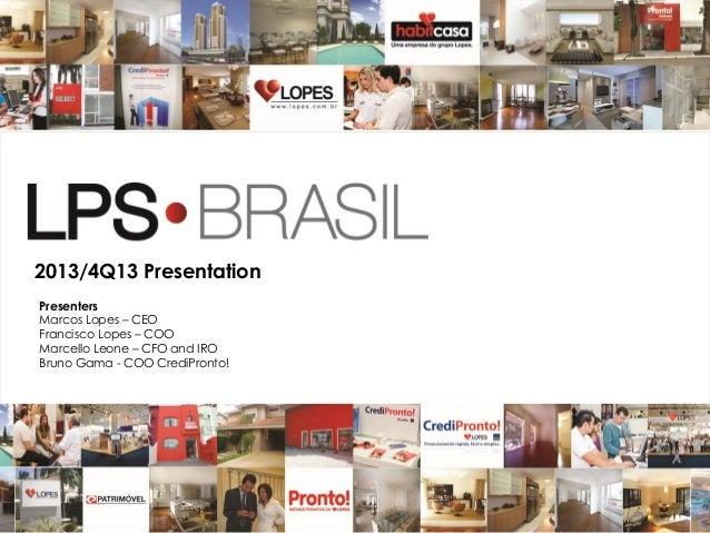 1 2013/4Q13 Presentation Presenters Marcos Lopes – CEO Francisco Lopes – COO Marcello Leone – CFO and IRO Bruno Gama - COO...