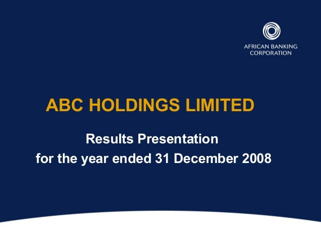 ABC HOLDINGS LIMITEDResults Presentationfor the year ended 31 December 2008