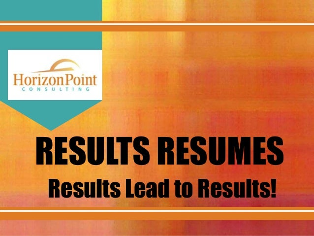 RESULTS RESUMES Results Lead to Results!