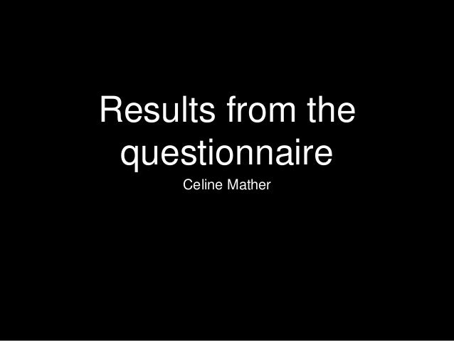Results from the questionnaire Celine Mather