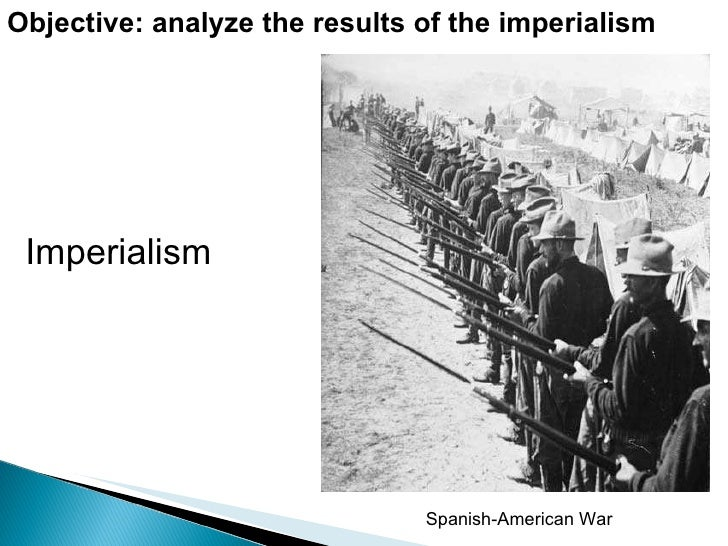 Objective: analyze the results of the imperialism Spanish-American War Imperialism