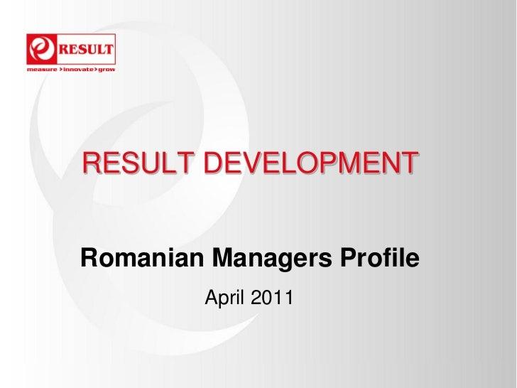 RESULT DEVELOPMENTRomanian Managers Profile         April 2011