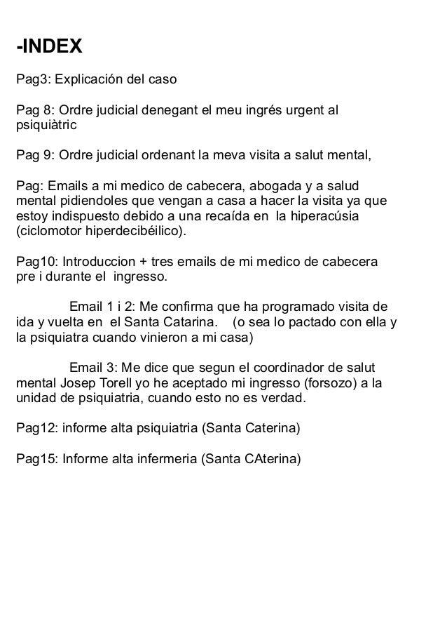 -INDEX Pag3: Explicación del caso Pag 8: Ordre judicial denegant el meu ingrés urgent al psiquiàtric Pag 9: Ordre judicial...