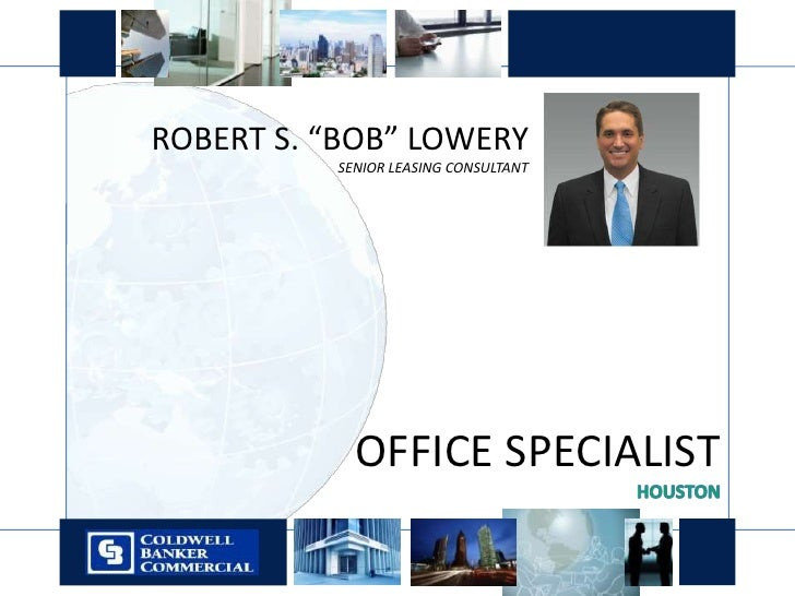 """ROBERT S. """"BOB"""" LOWERY<br />SENIOR LEASING CONSULTANT<br /> OFFICE SPECIALIST<br />HOUSTON<br />"""