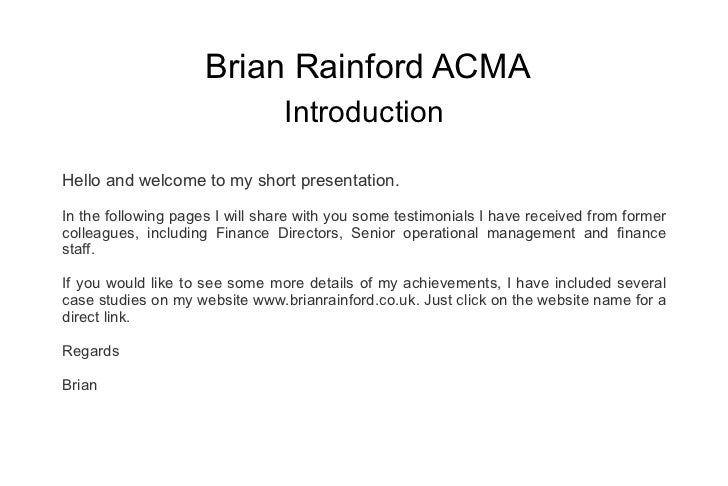 Brian Rainford ACMA Introduction Hello and welcome to my short presentation. In the following pages I will share with you ...
