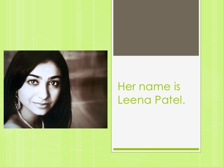 Her name isLeena Patel.