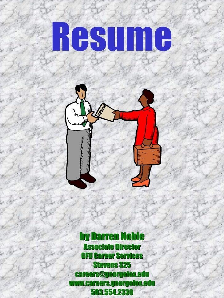 Resume by Darren Noble Associate Director GFU Career Services Stevens 325 [email_address] www.careers.georgefox.edu 503.55...