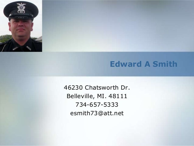 Edward A Smith 46230 Chatsworth Dr. Belleville, MI. 48111 734-657-5333 esmith73@att.net