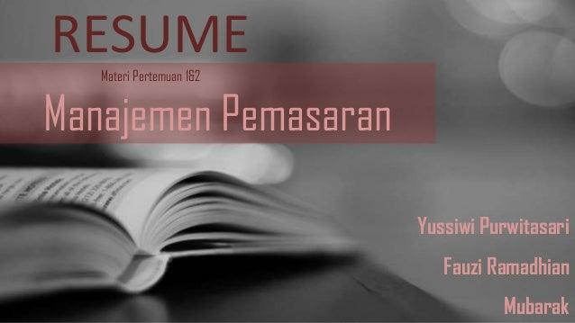 RESUME Materi Pertemuan 1&2  Manajemen Pemasaran Yussiwi Purwitasari Fauzi Ramadhian Mubarak
