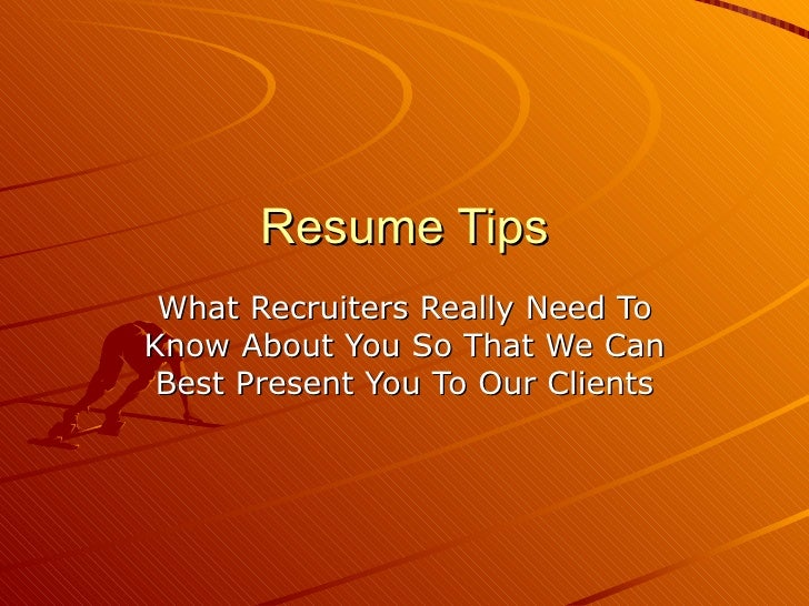 Resume Tips What Recruiters Really Need To Know About You So That We Can Best Present You To Our Clients