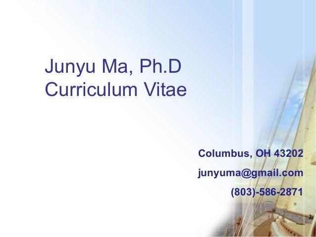 Junyu Ma, Ph.D Curriculum Vitae Columbus, OH 43202 junyuma@gmail.com (803)-586-2871