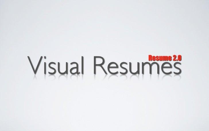 Visual Resumes           Resume 2.0