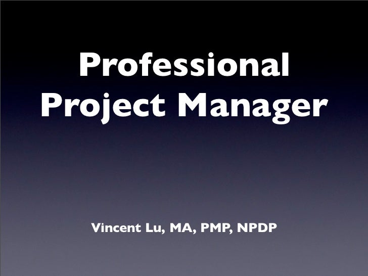 ProfessionalProject Manager  Vincent Lu, MA, PMP, NPDP