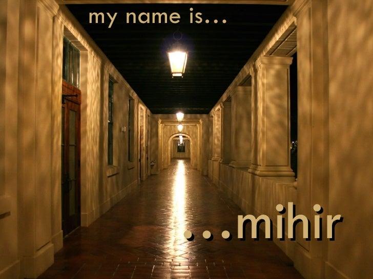 my name is… … mihir