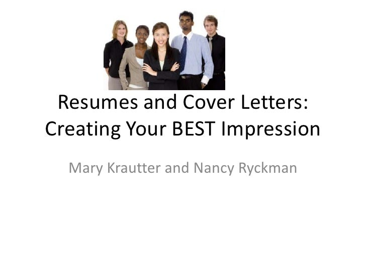 Resumes and Cover Letters:  Creating Your BEST Impression <br />Mary Krautter and Nancy Ryckman<br />