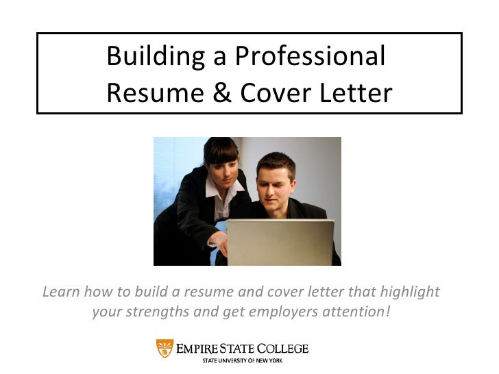 Building a Professional  Resume & Cover Letter Learn how to build a resume and cover letter that highlight your strengths ...