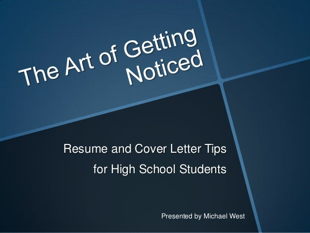 Resume and Cover Letter Tips for High School Students Presented by Michael West