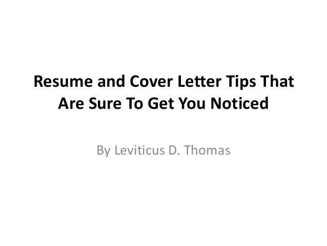 Resume and Cover Letter Tips That Are Sure To Get You Noticed By Leviticus D. Thomas