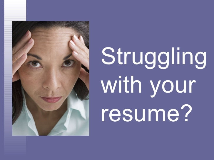 Struggling  with your  resume?