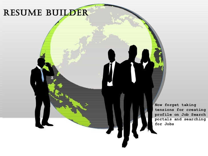 Resume Builder Now forget taking  tensions for creating  profile on Job Search  portals and searching  for Jobs