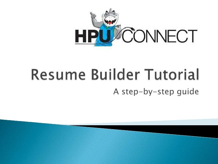 Resume Builder Tutorial<br />A step-by-step guide<br />