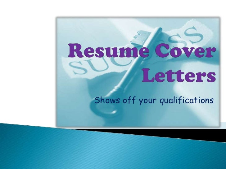Resume cover letters - shows off your qualifications