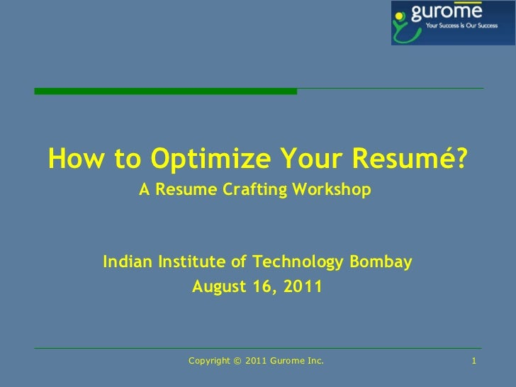 <ul><li>How to Optimize Your Resumé? </li></ul><ul><li>A Resume Crafting Workshop  </li></ul><ul><li>Indian Institute of T...