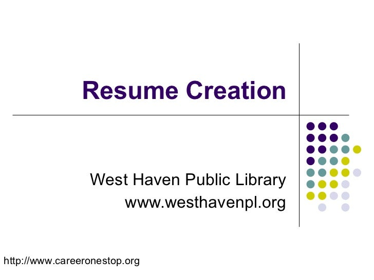 Resume Creation West Haven Public Library www.westhavenpl.org http://www.careeronestop.org
