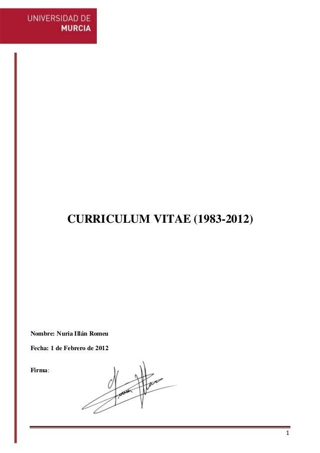 1 CURRICULUM VITAE (1983-2012) Nombre: Nuria Illán Romeu Fecha: 1 de Febrero de 2012 Firma: