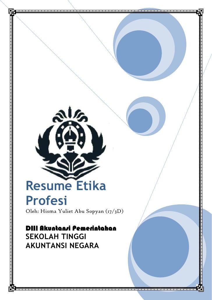 Resume Etika ProfesiOleh: Hisma Yuliet Abu Sopyan (17/3D)DIII Akuntansi PemerintahanSEKOLAH TINGGI AKUNTANSI NEGARA9525223...