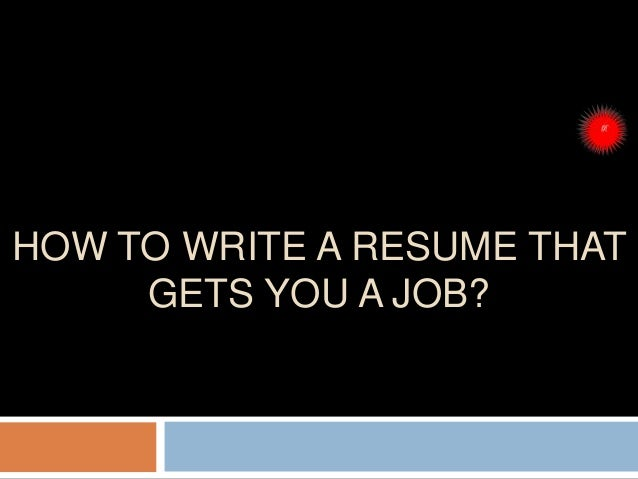 HOW TO WRITE A RESUME THAT GETS YOU A JOB?