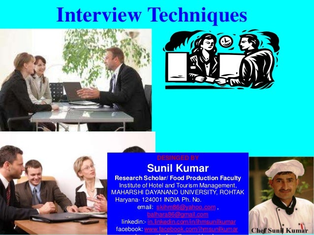 Interview Techniques DESINGED BY Sunil Kumar Research Scholar/ Food Production Faculty Institute of Hotel and Tourism Mana...