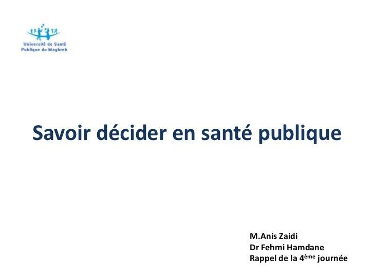 Savoir décider en santé publique                      M.Anis Zaidi                      Dr Fehmi Hamdane                  ...