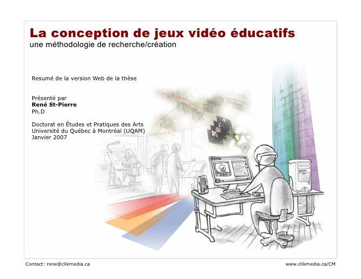 La conception de jeux vidéo éducatifs  une méthodologie de recherche/création      Resumé de la version Web de la thèse   ...