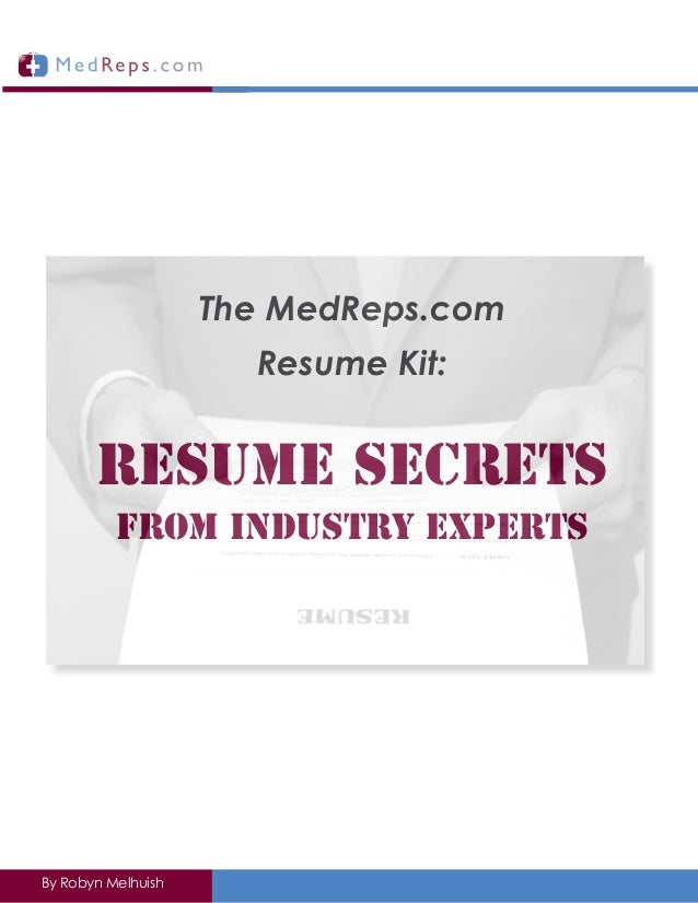 The MedReps.com                      Resume Kit:       Resume Secrets          from Industry ExpertsBy Robyn Melhuish