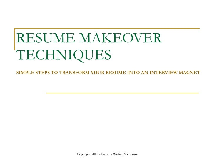 RESUME MAKEOVER TECHNIQUES SIMPLE STEPS TO TRANSFORM YOUR RESUME INTO AN INTERVIEW MAGNET
