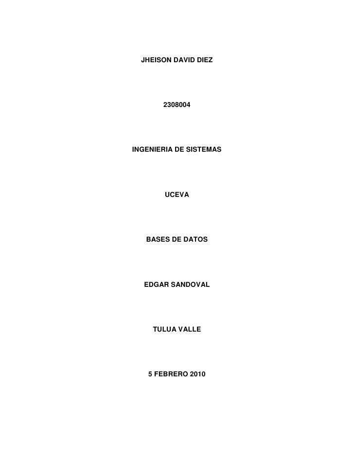 JHEISON DAVID DIEZ<br />2308004<br />INGENIERIA DE SISTEMAS<br />UCEVA<br />BASES DE DATOS<br />EDGAR SANDOVAL<br />TULUA ...